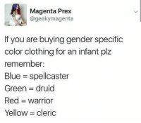 Blue, Warrior, and Gender: Magenta Prex  @geekymagenta  If you are buying gender specific  color clothing for an infant plz  remember:  Blue spellcaster  Green druid  Red warrior  Yellow cleric