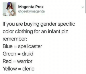 Blue, Warrior, and Gender: Magenta Prex  @geekymagenta  If you are buying gender specific  color clothing for an infant plz  remember:  Blue spellcaster  Green druid  Red warrior  Yellow cleric Choose your class