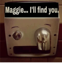 Memes, 🤖, and Maggi: Maggie... I'll find you Not right.  Funny......but not right.  LOL