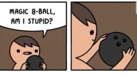 Magic: MAGIC 8-BALL,  Am I STUPID?