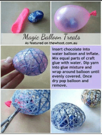 Pop, Chocolate, and Magic: Magic Balleen Treats.  As featured on thewhoot.com.au  Insert chocolate into  water balloon and inflate.  Mix equal parts of craft  glue with water. Dip yarn  into glue mixture and  wrap around balloon until  evenly covered. Once  dry pop balloon and  remove. https://t.co/7ety5O7x2M