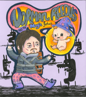 """Here is a scanned version of the """"Norman Reedus and the Magic Fetus"""" cover my wife made. A lot of people were asking for this so they can use it for their own games.: Magic fetus  ANDTHE Here is a scanned version of the """"Norman Reedus and the Magic Fetus"""" cover my wife made. A lot of people were asking for this so they can use it for their own games."""