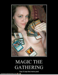 ~Jo: MAGIC THE  GATHERING  Yea I'd tap that mana pool  10ANHASCHE EZ BURGER, COM at a ~Jo