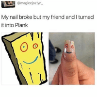 Memes, Nails, and Trampoline: magiccjozlyn  My nail broke but my friend and I turned  it into Plank I went to a trampoline place with my friends - G