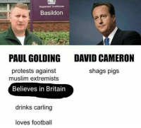 Forgive the shitty text, I used fb messenger to edit this stolen one: Magistrates Courthouse  Basildon  PAUL GOLDING DAVID CAMERON  shags pigs  protests against  muslim extremists  Believes in Britain  drinks carling  loves football Forgive the shitty text, I used fb messenger to edit this stolen one