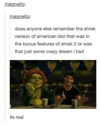 American Idol: magneito:  magneito:  does anyone else remember the shrek  version of american idol that was in  the bonus features of shrek 2 or was  that just some crazy dream i had  its real