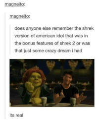 Who all in here love shrek?: magneito:  magneto  does anyone else remember the shrek  version of american idol that was in  the bonus features of shrek 2 or was  that just some crazy dream i had  its real Who all in here love shrek?
