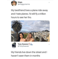 @pubity was voted 'best meme account on Instagram' 😂: Magz.  @maggymerms  My bestfriend lives a plane ride away  and I hate planes. l'd still fly a trillion  hours to see her tho.  Meme Man  Tony Swaves  @TonySwaves  My friends live down the street and l  haven't seen them in months @pubity was voted 'best meme account on Instagram' 😂