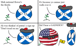 """Flowers, Sign Up, and Did: Mah national flower's  the thistle.  It's because ye cannae just  walk over it.  Did I hear a GADSDEN?  Ah was thinkin' of puttin' a sign up:  """"Don't tread on me.""""  Bos  BA Tread Carefully"""