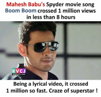 Memes, Movie, and Video: Mahesh Babu's Spyder movie song  Boom Boom crossed 1 million views  in less than 8 hours  RVCJ  WWW.RVCJ.COM  Being a lyrical video, it crossed  1 million so fast. Craze of superstar! Mahesh Babu!