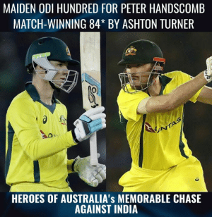 Memes, Australia, and Chase: MAIDEN ODI HUNDRED FOR PETER HANDSCOMB  MATCH-WINNING 84* BY ASHTON TURNER  HEROES OF AUSTRALIA's MEMORABLE CHASE  AGAINST INDIA Brilliant chase from Australia.