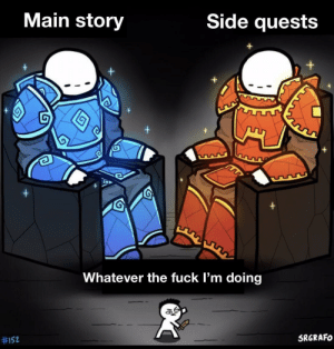 Fuck, Adventure, and Story: Main story  Side quests  +  +  Whatever the fuck I'm doing  SRGRAFO  I'm going on an adventure