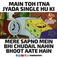 Indianpeoplefacebook, Single, and Mere: MAIN TOH ITNA  JYADA SINGLE HU K  ZAUGHING  Colowrs  MERE SAPNO MEIN  BHI CHUDAIL NAHIN  BHOOT AATE HAIN  2 0回響/laughingcolours