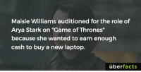 """Memes, Uber, and Laptop: Maisie Williams auditioned for the role of  Arya Stark on """"Game of Thrones""""  because she wanted to earn enough  cash to buy a new laptop.  uber  facts No biggie. https://www.instagram.com/uberfacts/"""