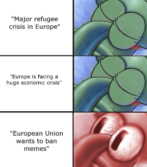 """Memes, Europe, and European Union: """"Major refugee  crisis in Europe""""  Europe is facing a  huge economic crisis""""  European Union  wants to ban  memes'"""" W O K E"""