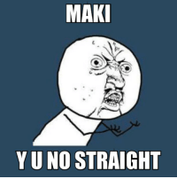MAK  YUNO STRAIGHT Maki is as straight as a circle! makimemes