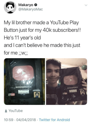 Android, Twitter, and youtube.com: Makaryo  @MakaryoMac  7  My lil brother made a YouTube Play  Button just for my 40k subscribers!!  He's 11 year's old  and I can't believe he made this just  for meiW;  CONGRATULATIONS  Makaryo  For Surpassing  000 Subhers  40,000 Subscribers  You Tube  & YouTube  10:59 04/04/2018 Twitter for Android the sweetest little bro via /r/wholesomememes https://ift.tt/2XVCAyS