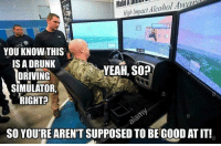 Driving, Drunk, and Memes: Make A DNo  High Impact Alcohol Awa  YOU KNOW THIS  IS A DRUNK  DRIVING  SIMULATOR  RIGHT?  YEAH, SO?  SO YOU'RE AREN'T SUPPOSED TO BE GOOD AT IT! Randy W.