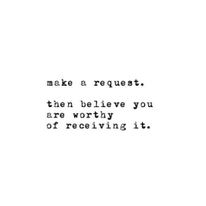 Quest, Make A, and Believe: make a re quest.  the n believe you  are worthy  of re ceiving it.