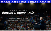 Looking forward to a BIG rally in the great state of Pennsylvania this Saturday, March 10th! Free Tickets: donaldjtrump.com/rallies/moon-township-pa-mar-2018: MAKE AMERICA GRE AT AGAIN  P R E SI D E N T  DONALD J. TRUMP RALLY  SATURDAY MARCH 10, 2018  Moon Township, PA 7:00 PM EST Looking forward to a BIG rally in the great state of Pennsylvania this Saturday, March 10th! Free Tickets: donaldjtrump.com/rallies/moon-township-pa-mar-2018