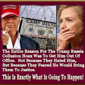 I guess I completely missed all of Trump's recent attempts to arrest HC: MAKE AMERICA  GREAT AGAIN  CAMP DELTA  ITF GUANTAN  NOR BOUND TO DEFEND FREE  The Entire Reason For The Trump Russia  Collusion Hoax Was To Get Him Out Of  Office. Not Because They Hated Him,  But Because They Feared He Would Bring  Them To Justice.  This Is Exactly What Is Going To Happen! I guess I completely missed all of Trump's recent attempts to arrest HC