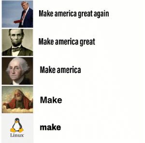 So then Linux = God?: Make america great again  Make america great  Make america  Make  make  Linux So then Linux = God?