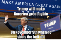 CAN'T WAIT!: MAKE AMERICA GREAT AGAIN  Trump will make  America great again  On November 9th When he  Eshuts the hellup! CAN'T WAIT!