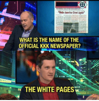 Kkk, What Is, and White: Make Amerlea Great Agula  WHAT IS THE NAME OF THE  OFFICIAL KKK NEWSPAPER?  THE WHITE PAGES