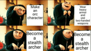 Skyrim, Archer, and Time: Make  an  orc  character  Wear  heavy  armor  and  use  two-handed  weapons  Become  Become  stealth  archer  stealth  archer Every damn time when playing skyrim