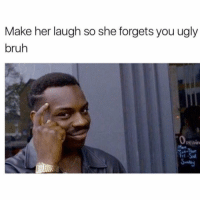 Bruh, Ugly, and Her: Make her laugh so she forgets you ugly  bruh  0  penin  Man  ri This is key.. 😂🤷♂️ https://t.co/RBi0oiB141
