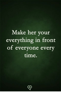 Memes, Time, and 🤖: Make her your  everything in front  of evervone everv  time.