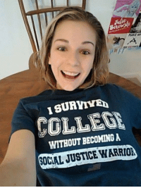 "College, Tumblr, and Blog: MAKE HI  ISURVIVE  WITHOUT BECOMING A  SOCIAL JUSTICE WARRIOR <p><a href=""https://novelty-gift-ideas.tumblr.com/post/174271323803/i-survived-college-without-becoming-a-social"" class=""tumblr_blog"">novelty-gift-ideas</a>:</p><blockquote><p><b><a href=""https://awesomage.com/i-survived-college-without-becoming-a-social-warrior-t-shirt/"">  I Survived College Without Becoming A Social Warrior T-shirt</a></b><br/><br/></p></blockquote>"
