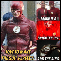 Not that I'm complaining in the least bit about the new suit. I'm so excited we got one I can't even explain it. But this is how the suit could become PERFECT. If it were a brighter red like in that top edit or how it looks in that color corrected S3 poster. We know it'll eventually get there because when Barry went back in time to save his mom, we saw a version of him there in a bright red suit. Then to complete the perfect suit, just add the Flash ring. The effect to show Barry's costume coming out of the ring is expensive, but seeing him get into a few times a season would be more than enough. Maybe we'll see the ring in S5 or even late S4. And if the lining and gold bolts on the suit give off lightning or if he has that electric Zoom effect from S2, it would be beyond perfect. What would you do to make Barry's suit perfect? ⚡️⚡️ flash theflash flashpoint barryallen grantgustin kidflash wallywest keiynanlonsdale iriswest candicepatton vibe ciscoramon killerfrost daniellepanabaker reverseflash jaygarrick new52 zoom savitar harrisonwells: MAKE ITA  BRIGHTER RED  HOW TO MAKE  THE SUIT PERFECT  ADD THE RING Not that I'm complaining in the least bit about the new suit. I'm so excited we got one I can't even explain it. But this is how the suit could become PERFECT. If it were a brighter red like in that top edit or how it looks in that color corrected S3 poster. We know it'll eventually get there because when Barry went back in time to save his mom, we saw a version of him there in a bright red suit. Then to complete the perfect suit, just add the Flash ring. The effect to show Barry's costume coming out of the ring is expensive, but seeing him get into a few times a season would be more than enough. Maybe we'll see the ring in S5 or even late S4. And if the lining and gold bolts on the suit give off lightning or if he has that electric Zoom effect from S2, it would be beyond perfect. What would you do to make Barry's suit perfect? ⚡️⚡️ flash theflash flashpoint barryallen grantgustin kidflash wallywest keiynanlonsdale iriswest candicepatton vibe ciscoramon killerfrost daniellepanabaker reverseflash jaygarrick new52 zoom savitar harrisonwells