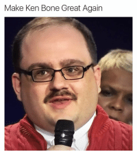 This man makes me MOIST!!!! Would let him grab my pussy anytime!: Make Ken Bone Great Again This man makes me MOIST!!!! Would let him grab my pussy anytime!