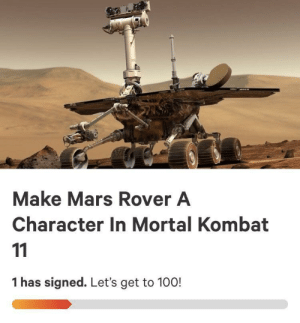 Anaconda, Dank, and Memes: Make Mars Rover A  Character In Mortal Kombat  1 has signed. Let's get to 100! Please sign this very much appreciated by RealCancerMan MORE MEMES