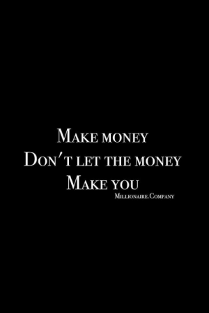 Money, Company, and Make: MAKE MONEY  DoN'T LET THE MONEY  MAKE YOU  MILLIONAIRE. COMPANY