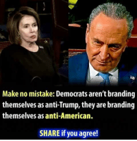 branding: Make no mistake: Democrats aren't branding  themselves as anti-Trump, they are branding  themselves as anti-American.  SHARE if you agree!