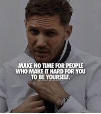 Always be yourself👊👌 words2success DOUBLE TAP & TAG FRIENDS!!: MAKE NO TIME FOR PEOPLE  WHO MAKE IT HARD FOR YOU  TO BE YOURSELF.  INSTAGRAM HWORDS2SUCCESS Always be yourself👊👌 words2success DOUBLE TAP & TAG FRIENDS!!