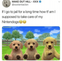Jail, Nintendo, and Xxx: MAKE OUT HILL-XXX  e@xxxtentacion  If i go to jail for a long time how tt am  supposed to take care of my  Nintendogs  @memersdelight HOW @nintendo