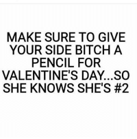 💀😂😂😂😂😂💀: MAKE SURE TO GIVE  YOUR SIDE BITCH A  PENCIL FOR  VALENTINE'S DAY...SO  SHE KNOWS SHE'S 💀😂😂😂😂😂💀
