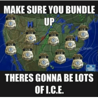 Memes, Weather, and 2nd Amendment: MAKE SURE YOU BUNDLE  CE  UP  ICE  @DC Draino  ICE  ICE  ICE  ICE  WEATHER  CHANNIA  THERES GONNA BELOTS  OF I.C.E Visit our Store 👉🏽 https://goo.gl/zS6WxN Use code CDHLIFE10 for 10% off Support 2nd Amendment Advocacy Use code CDHLIFE10 for 10% off SHARE & FOLLOW US