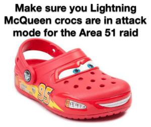 Crocs, Work, and Lightning: Make sure you Lightning  McQueen crocs are in attack  mode for the Area 51 raid Heelys also work