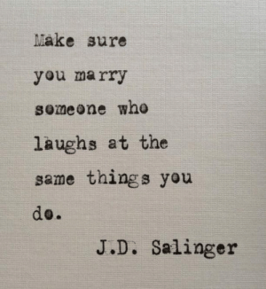 Memes, 🤖, and Make: Make sure  you marry  someone whe  laughs at the  same things you  tA  J.D. Salinger
