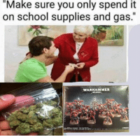 """Warhammer: """"Make sure you only spend it  on school supplies and gas.""""  WARHAMMER  40,000"""
