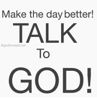 Memes, 🤖, and Yearning: Make the day better!  TALK  @good To  GOD! Make this day so much BETTER! Talk to God! Talk to Him about your day! He yearns for your UNIQUE voice!