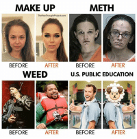 💭 It's true you know... 😅 Join Us: @TheFreeThoughtProject 💭 TheFreeThoughtProject 💭 LIKE our Facebook page & Visit our website for more News and Information. Link in Bio... 💭 www.TheFreeThoughtProject.com: MAKE UP  METH  TheFreeThoughtProject.com  BEFORE  U.S. PUBLIC EDUCATIONN  BEFORE  AFTER  AFTER  WEED  BEFORE  AFTER  BEFORE  AFTER 💭 It's true you know... 😅 Join Us: @TheFreeThoughtProject 💭 TheFreeThoughtProject 💭 LIKE our Facebook page & Visit our website for more News and Information. Link in Bio... 💭 www.TheFreeThoughtProject.com