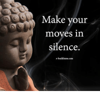 Memes, Buddhism, and Silence: Make vour  moves in  silence.  e-buddhism.com
