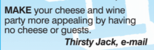 Memes, Party, and Thirsty: MAKE your cheese and wine  party more appealing by having  no cheese or guests.  Thirsty Jack, e-mail