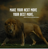 Future, Memes, and Best: MAKE YOUR NEXT MOVE  YOUR BEST MOVE  @the.future.entrepreneur Double tap if you agree with this.... thefutureentrepreneur