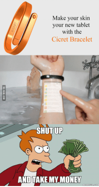 take my money meme: Make your skin  your new tablet  with the  Cicret Bracelet  SHUT UP  AND TAKE MY MONEY  MEME FULCOM